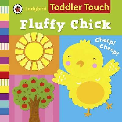 Ladybird Toddler Touch: Fluffy Chick by Ladybird (Board book, 2013)