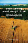 Understanding American Agriculture: Challenges for the Agricultural Resource Management Survey by National Research Council, Committee on National Statistics, Division on Behavioral and Social Sciences and Education, Panel to Review USDA's Agricultural Resource Management Survey (Paperback, 2007)