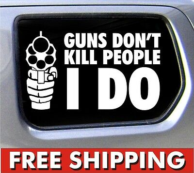 Guns don't kill people I do Sticker truck NRA Guns funny decal 4x4 chevy dodge