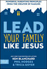 Lead Your Family Like Jesus: Powerful Parenting Principles from the Creator of Families by Phil Hodges, Tricia Goyer, Ken Blanchard (Hardback, 2013)