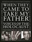 When They Came to Take My Father: Voices of the Holocaust by Rachel Hager (Hardback, 2012)