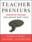 Teacherpreneurs: Innovative Teachers Who Lead But Don't Leave by Ann Byrd, Barnett Berry, Alan Wieder (Paperback, 2013)
