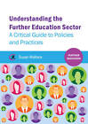 Understanding the Further Education Sector: A Critical Guide to Policies and Practices by Susan Wallace (Paperback, 2013)