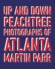 Martin Parr: Up and Down Peachtree: Photographs of Atlanta by Martin Parr (Hardback, 2012)
