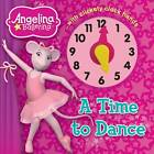Angelina Ballerina A Time to Dance by Autumn Publishing Ltd (Board book, 2012)
