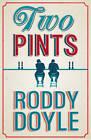 Two Pints by Roddy Doyle (Hardback, 2012)