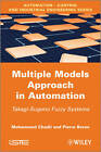 Multiple Models Approach in Automation: Takagi-Sugeno Fuzzy Systems by Pierre Borne, Mohammed Chadli (Hardback, 2012)