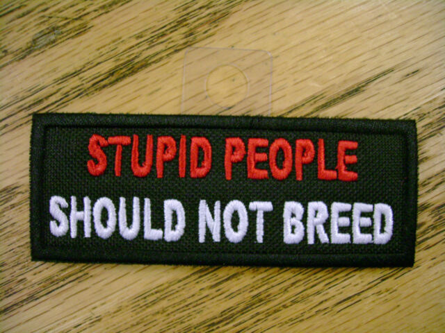 Stupid People Funny Saying Vest Patch Motorcycle Biker Outlaw Club Patch