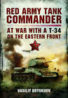 Red Army Tank Commander: At War in a T-34 on the Eastern Front by Vasiliy Bryukhov (Hardback, 2013)