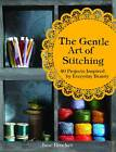 The Gentle Art of Stitching: 40 Projects Inspired by Everyday Beauty by Jane Brocket (Hardback, 2012)