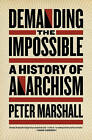 Demanding the Impossible: A History of Anarchism by Peter Marshall (Paperback, 2010)