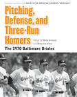 Pitching, Defense, and Three-Run Homers: The 1970 Baltimore Orioles by University of Nebraska Press (Paperback, 2012)