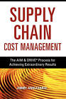 Supply Chain Cost Management: The Aim & Drive Process for Achieving Extraordinary Results by Jimmy Anklesaria (Paperback / softback, 2010)