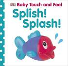 Baby Touch and Feel Splish! Splash! by Dorling Kindersley Ltd (Board book, 2013)