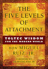 Five Levels of Attachment: Toltec Wisdom for the Modern World by Don Miguel Ruiz (Hardback, 2013)