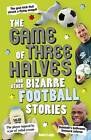 The Game of Three Halves: and Other Bizarre Football Stories by Robert Lodge (Paperback, 2012)