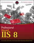 Professional Microsoft IIS 8 by Kenneth Schaefer, Benjamin Perkins, Jeff Cochran, Scott Forsyth, Dennis Glendenning (Paperback, 2012)