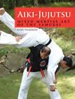 Aiki-Jujutsu: Mixed Martial Art of the Samurai by Cary Nemeroff (Paperback, 2013)