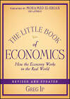 The Little Book of Economics: How the Economy Works in the Real World by Greg Ip (Hardback, 2013)