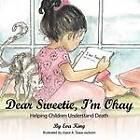 Dear Sweetie, I'm Okay: Helping Children Understand Death by Eva King (Paperback, 2012)