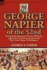 George Napier of the 52nd: Personal Recollections of Service with the Light Division During the Peninsular War Under Moore & Wellington by George T Napier (Hardback, 2012)