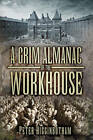 A Grim Almanac of the Workhouse by Peter Higginbotham (Paperback, 2013)