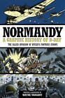 Normandy: A Graphic History of D-day, the Allied Invasion of Hitler's Fortress Europe by Wayne Vansant (Paperback, 2012)