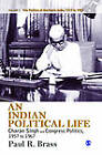 An Indian Political Life: Charan Singh and Congress Politics, 1957 to 1967 by Professor Paul R. Brass (Hardback, 2012)