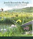 Jewels Beyond the Plough: A Celebration of Britan's Grasslands by Richard Jefferson (Hardback, 2012)