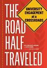 The Road Half Traveled: University Engagement at a Crossroads by Rita Axelroth Hodges, Steve Dubb (Paperback, 2012)