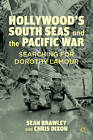 Hollywood's South Seas and the Pacific War: Searching for Dorothy Lamour by Sean Brawley, Chris Dixon (Hardback, 2012)