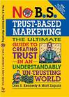 No B.S. Trust Based Marketing: The Ultimate Guide to Creating Trust in an Understandibly Un-Trusting World by Dan S. Kennedy, Matt Zagula (Paperback, 2012)