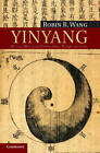 Yinyang: The Way of Heaven and Earth in Chinese Thought and Culture by Robin R. Wang (Paperback, 2012)