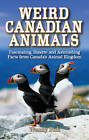 Weird Canadian Animals: Fascinating, Bizarre and Astonishing Facts from Canadas Animal Kingdom by Wendy Pirk (Paperback, 2009)