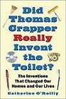 Did Thomas Crapper Really Invent the Toilet?: The Inventions That Changed Our Homes and Our Lives by Catherine O'Reilly (Paperback / softback, 2008)
