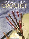 Hooks-Only Crochet from Start to Finish (2006, Paperback)