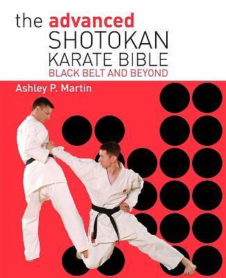 Advanced Shotokan Karate : Black Belt and Beyond by Ashley P. Martin (2008,...