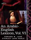 An Arabic-English Lexicon (in Eight Volumes), Vol. VI: Derived from the Best and the Most Copious Eastern Sources by Edward W Lane, Stanley Lane-Poole (Paperback / softback, 2011)
