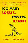 Too Many Bosses, Too Few Leaders: The Three Essential Principles You Need to Become an Extraordinary Leader by Rajeev Peshawaria (Hardback, 2011)