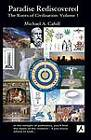 Paradise Rediscovered: The Roots of Civilisation: v. 1 by Michael A Cahill (Paperback, 2012)
