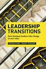 Leadership Transitions: How Business Leaders Take Charge in New Roles by Richard Elsner, Bridget Farrands (Paperback, 2012)