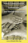 Family Communication, Connections, and Health Transitions: Going Through This Together by Peter Lang Publishing Inc (Paperback, 2010)