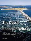 Dutch & Their Delta: Living Below Sea Level by Jacob Vossestein (Hardback, 2011)