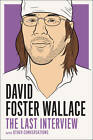 David Foster Wallce: The Last Interview by David Foster Wallace (Paperback, 2012)