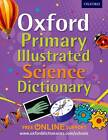Oxford Primary Illustrated Science Dictionary by Oxford Dictionaries (Mixed media product, 2013)