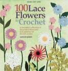 100 Lace Flowers to Crochet by Sally Milner Publishing Pty Ltd (2013)