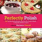 Authentic Polish Cooking: 150 Mouthwatering Recipes, from Old-Country Staples to Exquisite Modern Cuisine by Marianna Dworak (Hardback, 2012)