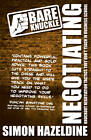 Bare Knuckle Negotiating: Knockout Negotiation Tactics They Won't Teach You at Business School by Simon Hazeldine (Paperback, 2011)