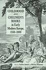 Childhood and Children's Books in Early Modern Europe, 1550-1800 by Michael Witmore, Andrea Immel (Paperback, 2009)