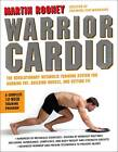 Warrior Cardio: The Revolutionary Metabolic Training System for Burning Fat, Building Muscle, and Getting Fit by Martin Rooney (Paperback, 2012)